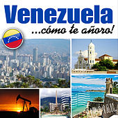 Venezuela... Cómo Te Añoro! by Various Artists