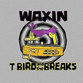 Play & Download Waxin by T Bird and the Breaks | Napster