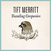 Play & Download Traveling Companion by Tift Merritt | Napster
