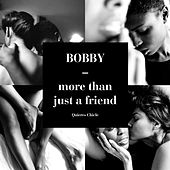 Play & Download More Than Just A Friend by Bobby | Napster
