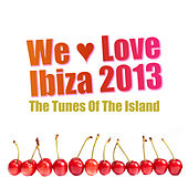 Play & Download We Love Ibiza 2013 - The Tunes of the Island by Various Artists | Napster