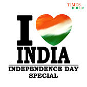 Play & Download I Love India - Independence Day Special by Various Artists | Napster