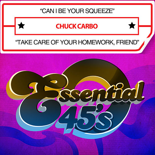 Play & Download Can I Be Your Squeeze / Take Care of Your Homework, Friend (Digital 45) by Chuck Carbo | Napster