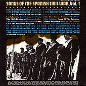 Songs Of The Spanish Civil War, Vol. 1: Songs Of The Lincoln Brigade, Six Songs For Democracy by Various Artists