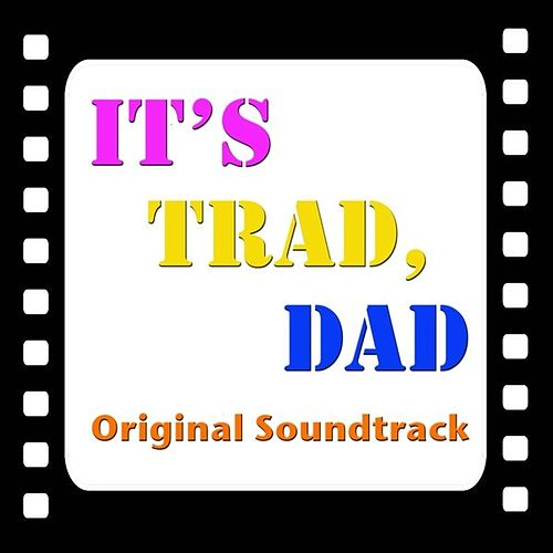 Play & Download It's Trad, Dad (Original Soundtrack) by Various Artists | Napster