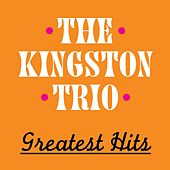 The Kingston Trio Greatest Hits by The Kingston Trio