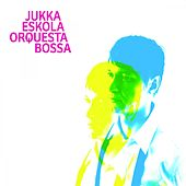 Play & Download Orquesta Bossa by Jukka Eskola | Napster