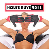 Play & Download House Alive 2013 by Various Artists | Napster