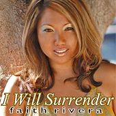 I Will Surrender by Faith Rivera