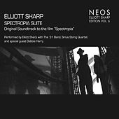 Play & Download Elliott Sharp Edition, Vol. 6: Spectropia Suite by Debbie Harry | Napster