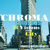 Play & Download Chroma Colossus: 13 Visions of the City by Various Artists | Napster