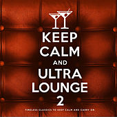 Keep Calm and Ultra Lounge 2 by Various Artists
