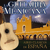 La Guitarra Mexicana. Aires Clásicos de España by Various Artists