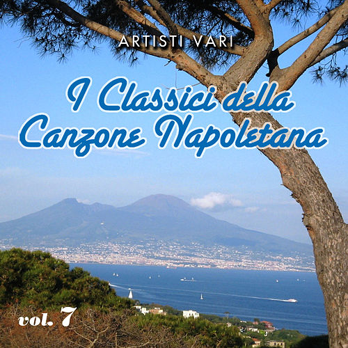 Play & Download I classici della canzone napoletana - Vol. 7 by Various Artists | Napster