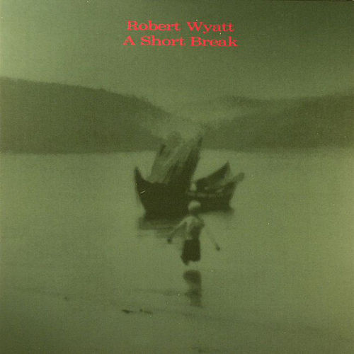 Play & Download A Short Break by Robert Wyatt | Napster