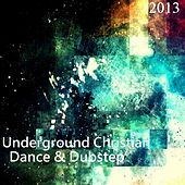 Underground Christian Dance & Dubstep 2013 - EP by Various Artists