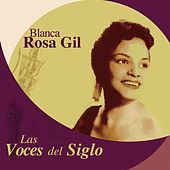 Play & Download Las Voces del Siglo: Blanca Rosa Gil by Blanca Rosa Gil | Napster