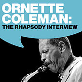 Play & Download Ornette Coleman: The Rhapsody Interview by Ornette Coleman | Napster