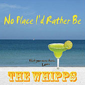 Play & Download No Place I'd Rather Be by The Whipps | Napster