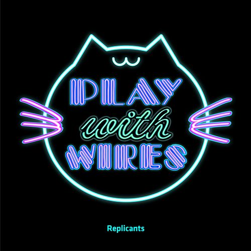 Play & Download Play With Wires by Replicants | Napster