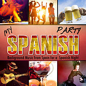 Play & Download My Spanish Party. Background Music from Spain for a Spanish Night by Various Artists | Napster
