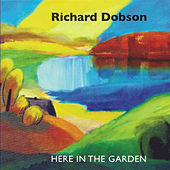 Here in the Garden by Richard Dobson
