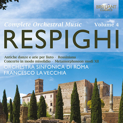 Play & Download Respighi: Complete Orchestral Music, Vol. 4 by Various Artists | Napster
