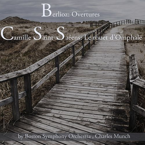 Play & Download Berlioz: Ouvertures & Camille Saint-Saëns: Le rouet d'Omphale by Boston Symphony Orchestra | Napster