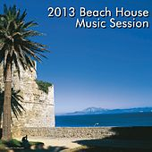 Play & Download 2013 Beach House Music Session by Various Artists | Napster