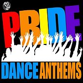 Play & Download Pride Dance Anthems by Various Artists | Napster