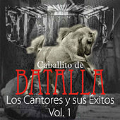 Play & Download Caballito de Batalla, Vol. 1: Los Cantores y Sus Éxitos by Various Artists | Napster