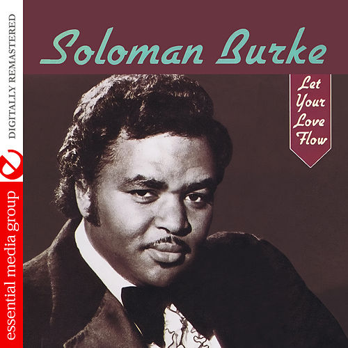 Play & Download Let Your Love Flow (Digitally Remastered) by Solomon Burke | Napster
