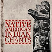 Play & Download Native American Indian Chants by Various Artists | Napster