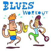 Play & Download Blues Workout by Various Artists | Napster