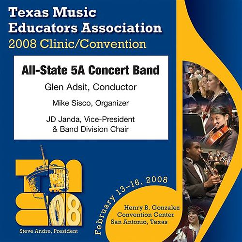 Play & Download 2008 Texas Music Educators Association (TMEA): All-State 5A Concert Band by Texas All State 5A Concert Band | Napster