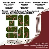 2005 Texas Music Educators Association (TMEA): All-State Mixed Chorus, All-State Men's Chorus & All-State Women's Chorus von Various Artists