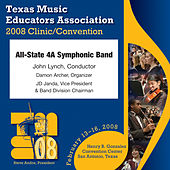 Play & Download 2008 Texas Music Educators Association (TMEA): All-State 4A Symphonic Band by Texas All-State 4A Symphonic Band | Napster