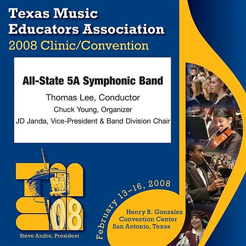 Play & Download 2008 Texas Music Educators Association (TMEA): All-State 5A Symphonic Band by Texas All-State 5A Symphonic Band | Napster
