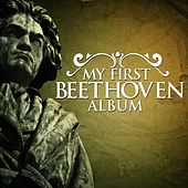 Play & Download My First Beethoven Album by Various Artists | Napster