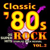 Play & Download Classic 80s Rock, Vol. 2 - 30 Super Hits by Starlite Rock Revival | Napster
