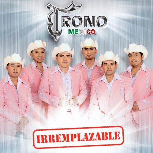Play & Download Irremplazable by El Trono de Mexico | Napster