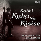 Play & Download Kabhi Kaha Na Kisise by Ghulam Ali | Napster