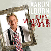 Is That What You're Wearing? by Aaron Wilburn