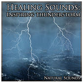 Healing Sounds: Inspiring Thunderstorm by Natural Sounds