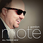 Play & Download All Things New by Gordon Mote | Napster