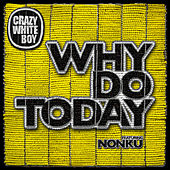 Play & Download Why Do Today by Crazy White Boy | Napster