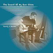 Play & Download The Sound of My Own Voice by Randy J. Hansen | Napster