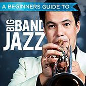 A Beginners Guide to: Big Band Jazz by Various Artists