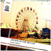 Jackin in the 80's EP by Gene Farris