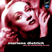 You Do Something to Me by Marlene Dietrich